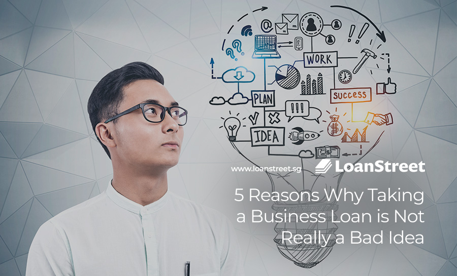 5 Reasons Why Taking a Business Loan is Not Really a Bad Idea