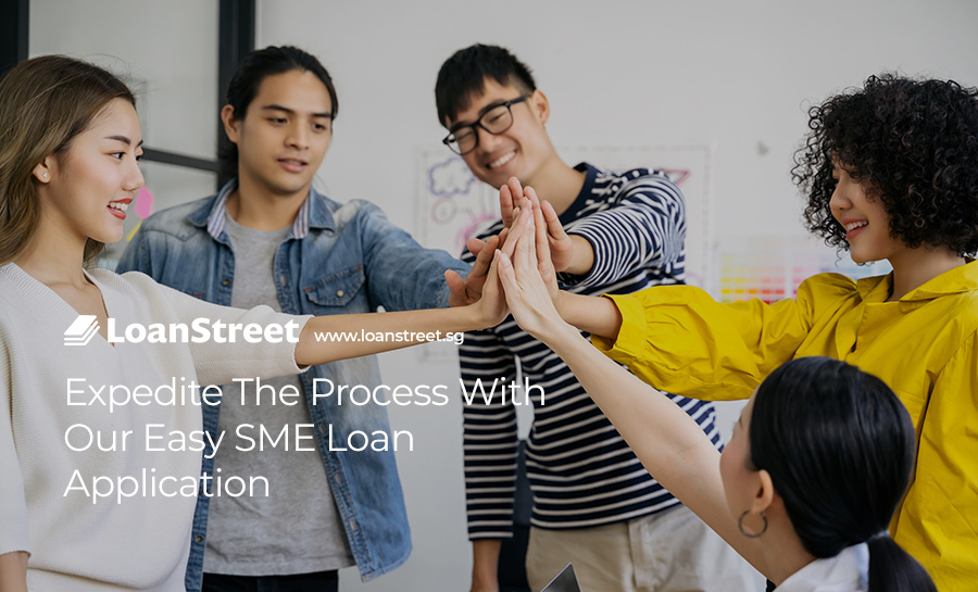 Expedite-The-Process-With-Our-Easy-SME-Loan-Application Loan-Street-Singapore-SME-Loan