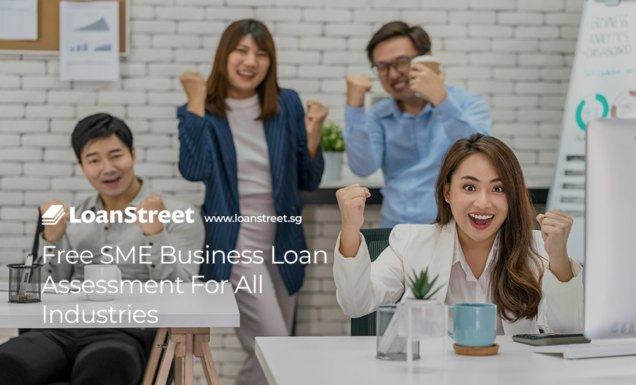 Free-SME-Business-Loan-Assessment For-All-Industries-Loan-Street-Singapore-SME-Loan