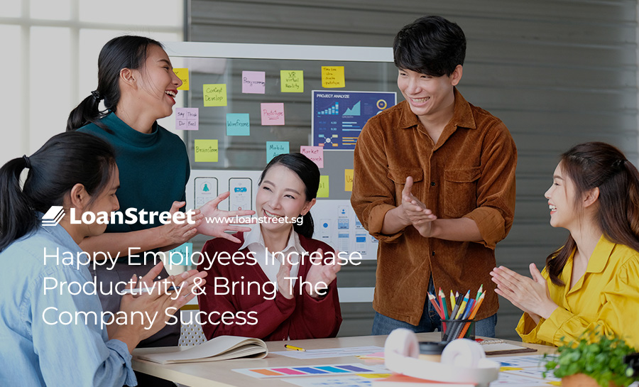 Happy-Employees-Increase-Productivity-&-Bring-The-Company-Success-Loan-Street-Singapore-SME-Loan
