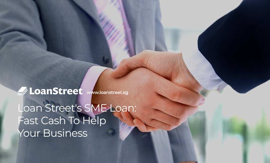 Loan-Street's-SME-Loan--Fast-Cash-To-Help-Your-Business-Loan-Street-SME-Loan-Singapore