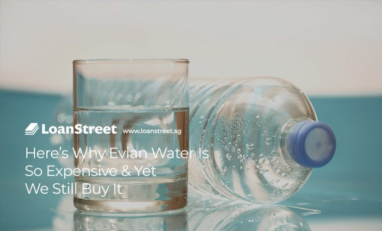 Here's-Why-Evian-Water-Is-So-Expensive-And-Yet-We-Still-Buy-It-Loan-Street-Singapore-Fast-Cash-Loans