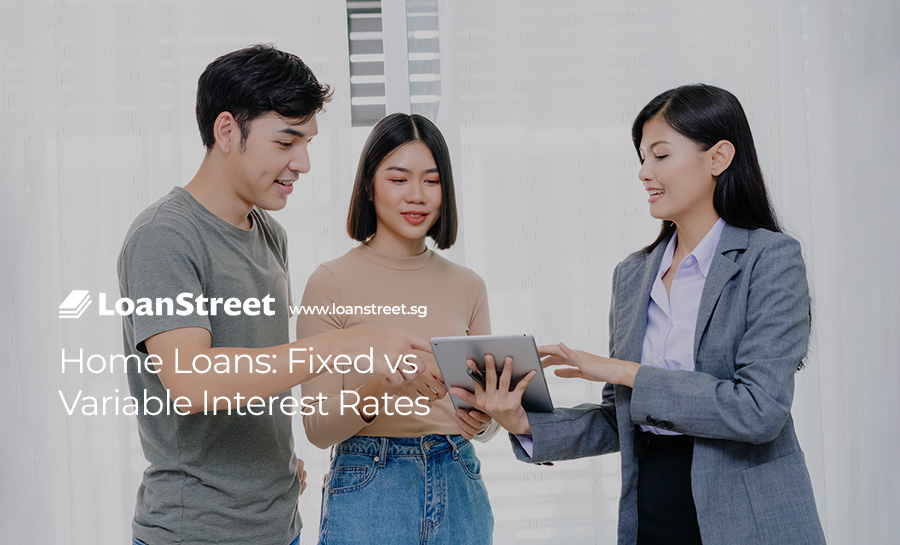 Home-Loans-Fixed-vs-Variable-Interest-Rates-Loan-Street-Singapore-Home-Loans